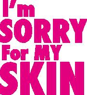 ايم سوري فور ماي سكين - I'm Sorry For My Skin