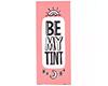 Be My Tint